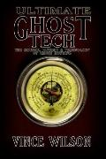 Ultimate Ghost Tech : The Science, History and Technology of Ghost Hunting