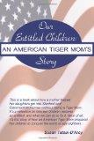 Our Entitled Children: An American Tiger Mom's Story (Volume 1)