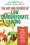 The Art and Science of Low Carbohydrate Living: An Expert Guide to Making the Life-Saving Be...