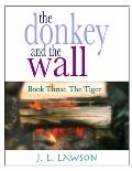 donkey and the Wall : Book Three: the Tiger