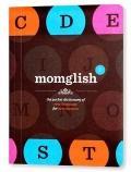 Momglish : The Pocket Dictionary of New Language for New Mamas