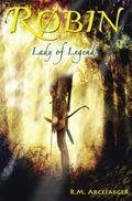 Robin : Lady of Legend (the Classic Adventures of the Girl Who Became Robin Hood)