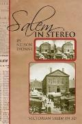 Salem IN STEREO : VICTORIAN SALEM in 3D: A Collection of 70 Images of Victorian Salem from t...