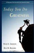 Today You Do Greatness : A Parable on Success and Significance