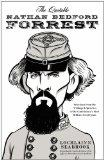 The Quotable Nathan Bedford Forrest: Selections from the Writings and Speeches of the Confed...