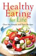 Healthy Eating for Life: Over 100 Simple and Tasty Recipes