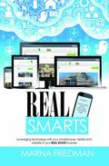 Real Smarts : Leveraging Social Media and New Technology with Your Smartphone, Tablet and We...