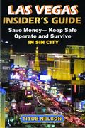 Las Vegas Insider's Guide : Save Money, Keep Safe, Operate and Survive in Sin City