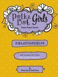 Polka Dot Girls Relationships Bible Study and Workbook