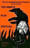 The Un Saddest Factory presents Ten Minute Play Festival: June 2012 (Volume 3)