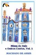 Missa do Galo e Outros Contos, Vol. 1 : Contos de Machado de Assis