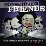 Conspiracy Friends Volume One: Clandestine Maneuvers in the Dark (Volume 1)