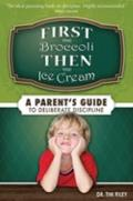 First the Broccoli, Then the Ice Cream : A Parent's Guide to Deliberate Discipline
