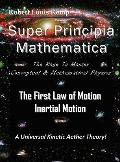Super Principia Mathematica - the Rage to Master Conceptual and Mathematica Physics - the Fi...