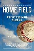 Home Field : Writers Remember Baseball