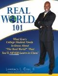 Real World 101 : What Every College Student Needs to Know about ¿the Real World¿ That You¿ll...