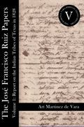 Jose Francisco Ruiz Papers, Volume 1 : Report on the Indian Tribes of Texas In 1828