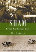 Sham: Great Was Second Best: A Brave Bay's Rivalry with the Legendary Secretariat