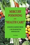 Mercury Poisoning and Heath Care : Lessons Learned from a 30-Year Battle for Health