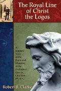 Royal Line of Christ the Logos : A Jungian View of the Roots and Meaning of the Orthodox/Gno...