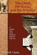 Grail, the Stone, and the Mystics : A Jungian View of the Medieval Spiritual Mysteries