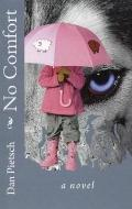 No Comfort : A Nightmare of Physical, Psychological, and Sexual Child Abuse; A Journey of Fo...