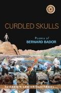 Curdled Skulls: Poems of Bernard Bador