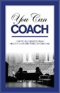 You Can Coach : How to help leaders build healthy churches through Coaching