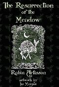 Resurrection of the Meadow : A Grimoire by Robin Artisson, occult writer of Note