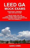 Leed Ga Mock Exams : Questions, Answers, and Explanations: A Must-Have for the LEED Green As...