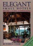 Elegant Small Hotels: Boutique and Luxury Accomodations (Elegant Small Hotels: A Connoisseur...