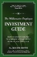 Millionaire Employee Investment Guide : How to invest your way to a million dollars while wo...