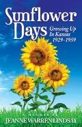 Sunflower Days : Growing up in Kansas 1929-1959