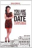 You Are What You Date!: The Dating Etiquette & Advice Guidebook (No More Dating Pigs)