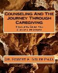Counseling And The Journey Through Caregiving: Including Grief and End Of Life Issues