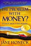 Problem with Money? It's Not about the Money!