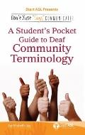 Don't Just Sign ... Communicate! : A Student's Pocket Guide to Deaf Community Terminology
