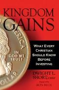 Kingdom Gains : What Every Christian Should Know Before Investing, and How to use Socially a...