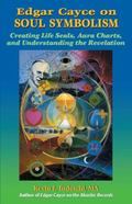 Edgar Cayce on Soul Symbolism: Creating Life Seals, Aura Charts, And Understanding the Revel...