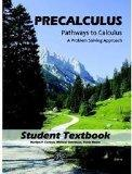 Precalculus: Pathways to Calculus, A Problem Solving Approach