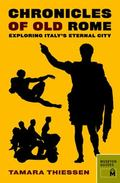 Chronicles of Old Rome : Exploring Italy�s Eternal City