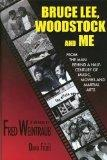 Bruce Lee, Woodstock and Me: From the Man Behind a Half-Century of Music, Movies and Martial...