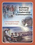 Building Servant Leadership Communities : A Discussion Guide for Small Groups