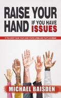 Raise Your Hand If You Have Issues : If You Didn't Raise Your Hand You're Lying and That's a...