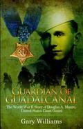 Guardian of Guadalcanal : The World War II Story of Douglas A. Munro, United States Coast Guard