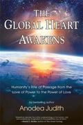Waking the Global Heart : Humanity's Rite of Passage from the Love of Power to the Power of ...