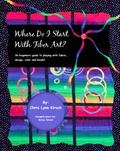 Where Do I Start with Fiber Art? : A Beginner's Guide to Playing with Fabric, Design, Color ...