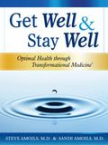 Get Well and Stay Well : Optimal Health Through Transformational Medicine