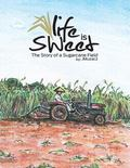 Life Is Sweet : The Story of a Sugarcane Field