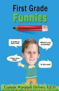 First Grade Funnies : A Teacher's Journal